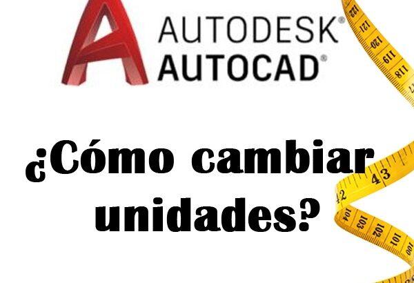 Cambiar unidades AutoCAD